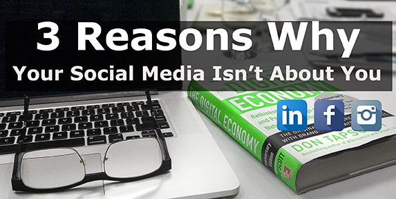 3 Reasons Why Your Social Media Isn't About You